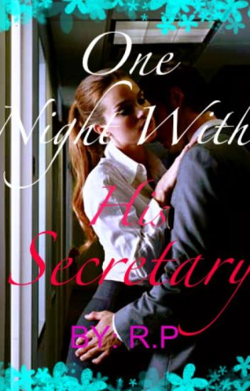 ONE NIGHT WITH HIS SECRETARY  Under construction editing (On hold)
