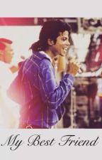 My Best Friend ( A Michael Jackson Fan Fiction) by emmilychannel