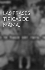 LAS FRASES TIPICAS DE MAMA. by 234rti