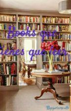Books  que tienes que leer by yuriargentto