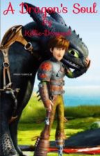 A Dragon's Soul(HTTYD Fanfic) by Just_Kellie