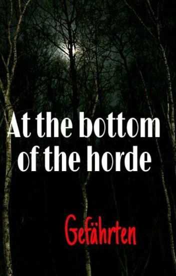 At the bottom of the horde: Gefährten
