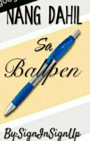 Nang Dahil Sa Ballpen?! by SignInSignUp