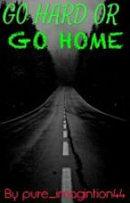 Go Hard or Go Home by Pure_Imagination44