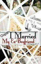 """""""Oops! I just married my Ex-Boyfriend"""" by simplyHA"""