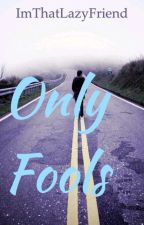 Only Fools (GirlxGirl) by ImThatLazyFriend
