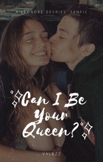 Can I Be Your Queen?♛ {Leondre Devries} EN EDICION