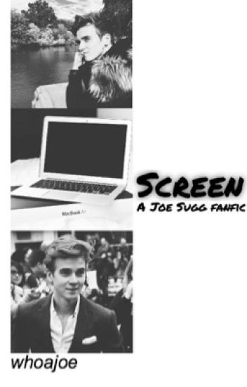 Screen (A Joe Sugg fanfic)