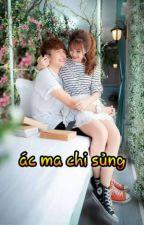 Chuyển Ver:  Ác Ma Chi Sủng by NgcTh75