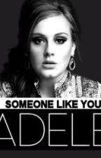 Someone Like You {ON HOLD} by MrsLove14