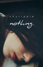 nothing. by skyripple