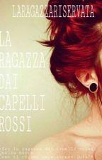 La ragazza dai capelli rossi. by LaRagazzaRiservata