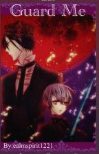 Guard me (Sebaciel fanfiction)(Kuroshitsuji Black Butler) by calmspirit1221