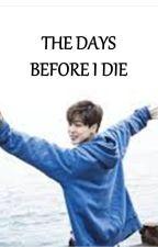 THE DAYS BEFORE I DIE ( Jimin : BTS ) by ZraIshak