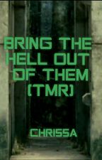 Bring The Hell Out Of Them(A Maze Runner fanfiction) by Chri55a