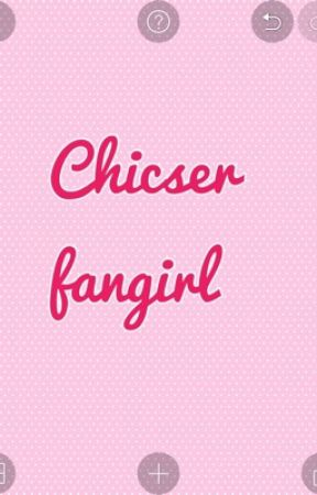 Chicser Fangirl by PrettyEllaRocks