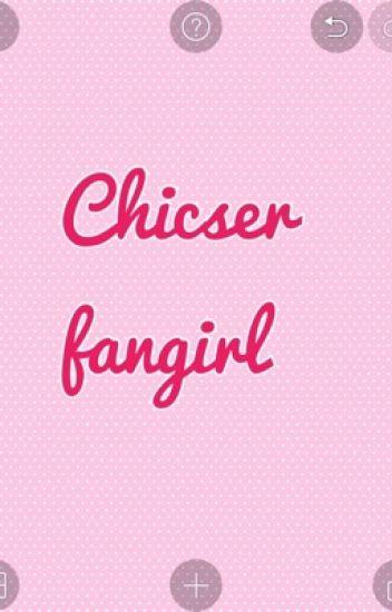 Chicser Fangirl