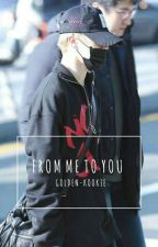 From Me To You (BTS FANFIC) by golden-kookie