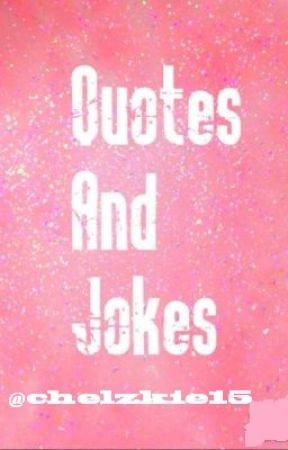 Quotes and Jokes by chelzkie15