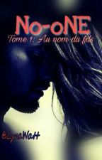 No-oNE - Tome 1 : Au Nom Du Fils ✒ TERMINE ✒ by LysaWatt