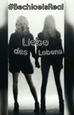 Liebe des Lebens ~Bechloe is Real by brokenxpsycho