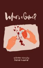 What's A Game? by HafifahKomariah