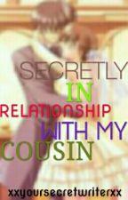 Secretly In Relationship With My Cousin (R-18) by xxyoursecretwriterxx