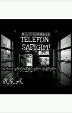 TELEFON SAPIĞIM!(DÜZENLENİYOR) by B_G_A_