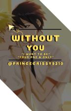 Without You ( SasuxNaru )  by PrinceCrissy5210