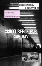SCHOOL'S PROBLEMS. by aurindarkness