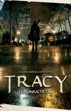Tracy, Ser Inmortal by ClauSoto