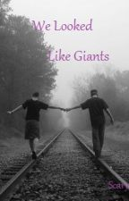 We Looked Like Giants by ScaryScarecrows