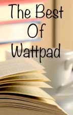 The Best Of Wattpad by Xxxx07