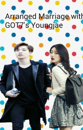 Arranged Marriage with GOT7's Youngjae - Chapter 11 - Wattpad