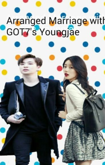 Arranged Marriage with GOT7's Youngjae