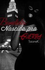 Bandida: Nascida pra guerra by TaianeKelle