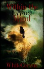 Within The Crows Mind by WhiteCorvus