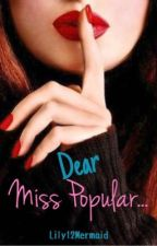 Dear Miss Popular by Lily12Mermaid