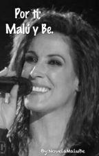Por ti;Malú y Be. by NovelaMaluBe