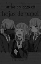Gritos callados en hojas de papel [F I N A L I Z A D A] by The_Proxy_Gamer