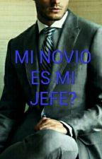 MI NOVIO ES MI JEFE?   by marrysanchez