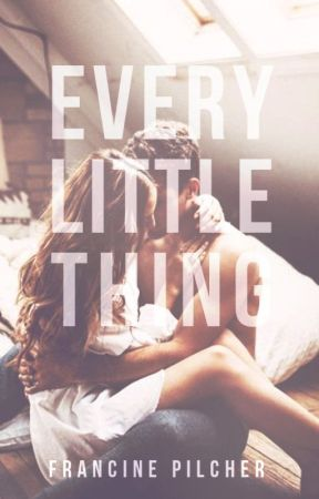 Every Little Thing ✓ by francinewrites_