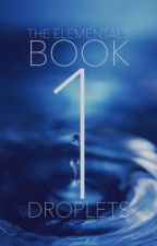 Elementals Book 1: Droplets by unicorn_lover1194