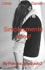 Simplesmente rolou by paloma_machado