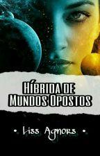 Híbrida de mundos opostos • {Eʍ  ɮʀɛѵɛ} • by Liss_Agnors
