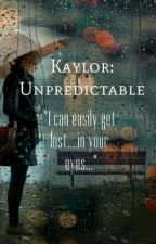 Kaylor: Unpredictable by taylorfanfictionx
