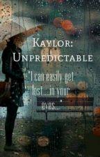 Kaylor: Unpredictable by taylorfanfictionx