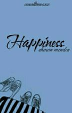 Happiness | S.M. (sequela de Dear Shawn ) by casalltimexx