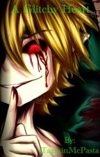 Ben Drowned x Reader A Glitchy Heart by TazminMcPasta