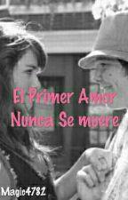 El Primer Amor Nunca Muere by laliter4782